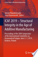 Icaf 2019 Structural Integrity In The Age Of Additive Manufacturing