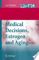 Medical Decisions, Estrogen And Aging : is fallible. thus, the decision for women...