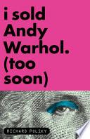 I Sold Andy Warhol  Too Soon