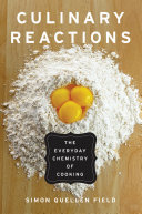 Culinary Reactions, Simon Quellen Field, 2012 : with acids and bases, emulsions, suspensions, gels, and...