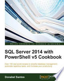SQL Server 2014 with PowerShell v5 Cookbook