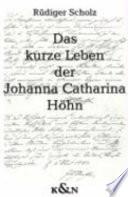 Das kurze Leben der Johanna Catharina Höhn