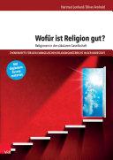 Wofür ist Religion gut? Religionen in der säkularen Gesellschaft