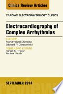 Electrocardiography Of Complex Arrhythmias An Issue Of Cardiac Electrophysiology Clinics  book