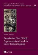 Franckreichs Geist (1689): Argumentatives Handeln in der Fruehaufklaerung