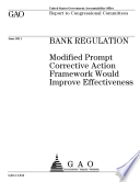 Bank Regulation: Modified Prompt Corrective Action Framework Would Improve Effectiveness