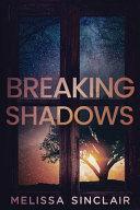 Breaking Shadows