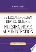 The Licensing Exam Review Guide in Nursing Home Administration  Seventh Edition