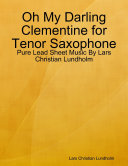 download ebook oh my darling clementine for tenor saxophone - pure lead sheet music by lars christian lundholm pdf epub