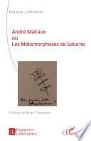 Andr Malraux Ou Les M Tamorphoses De Saturne