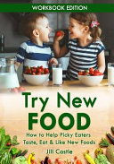 Try New Food How To Help Picky Eaters Taste Eat Like New Foods