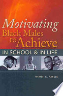Motivating Black Males to Achieve in School   in Life