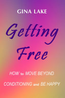 Getting Free How To Move Beyond Conditioning And Be Happy