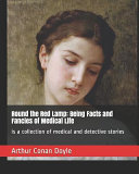 Round The Red Lamp Being Facts And Fancies Of Medical Life