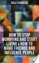 How To Stop Worrying And Start Living How To Make Friends And Influence People
