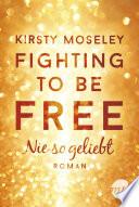 Fighting to Be Free   Nie so geliebt