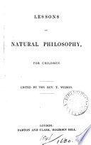 Lessons on natural philosophy  for children  Ed  by rev  T  Wilson