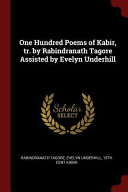 One Hundred Poems of Kabir  Tr  by Rabindranath Tagore Assisted by Evelyn Underhill