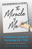 The Miracle Of Me A Memoir Based On Surviving And Living With Stevens Johnson Syndrome