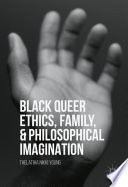 Black Queer Ethics  Family  and Philosophical Imagination