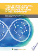 Social Cognition Motivation And Interaction How Do People Respond To Threats In Social Interactions