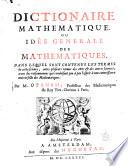 Dictionaire mathematique  ou  Id  e generale des mathematiques