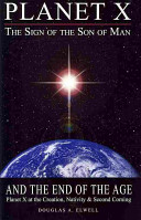 Planet X  the Sign of the Son of Man  and the End of the Age