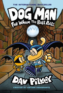 Dog Man: For Whom the Ball Rolls: A Graphic Novel (Dog Man #7): From the Creator of Captain Underpants Book
