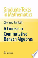 A Course in Commutative Banach Algebras