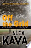 Off The Grid : author, alex kava's short works of psychological suspense...