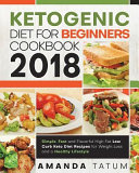 Ketogenic Diet For Beginners Cookbook 2018
