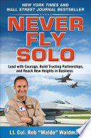 Never Fly Solo  Lead with Courage  Build Trusting Partnerships  and Reach New Heights in Business