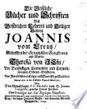 Die geistliche Bücher und Schrifften des ... Joannis vom Creutz ... Übersetzet, von ... P. F. Modesto vom H. Joanne Evangelista, etc