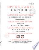 Opere varie critiche  di Lodovico Castelvetro     non pi   stampate  colla vita dell  autore  scritta dal sig  Lodovico Antonio Muratori      suivi de   Difesa della vita di Lodovico Castelvetro