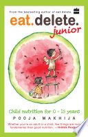 Eat Delete Junior  Child Nutrition for Zero to Fifteen Years