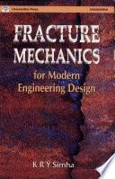 Fracture Mechanics for Modern Engineering Design