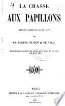 La chasse aux papillons, comedie-vaudeville en 1 acte par Eugene Grange et ---