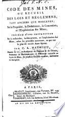Code des Mines, ou recueil des lois et réglemens ... sur la propriété ... l'exploitation des mines, précédé d'une instruction sur la recherche ... des mines selon les procédés nouveaux ... Avec figures