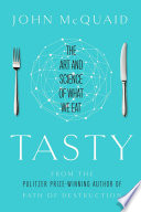 Tasty : the art and science of what we eat / John McQuaid.