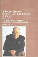 A Social History of the Catholic Church in Chile: The Pinochet government and Cardinal Silva Henriquez