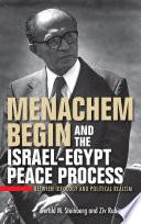 Menachem Begin And The Israel-Egypt Peace Process : steinberg and ziv rubinovitz offer...