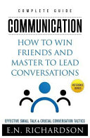 Communication How To Win Friends And Master To Lead Conversations Effective Small Talk And Crucial Conversation Tactics