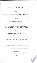 Thoughts on a peace with France  with some observations on Mr Burke s two letters  on proposals for peace with the Regicide Directory