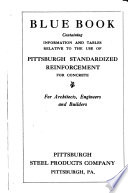 Blue Book Containing Information and Tables Relative to the Use of Pittsburgh Standardized Reinforcement for Concrete, for Architects, Engineers and Builders