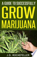 A Guide to Successfully Grow Marijuana
