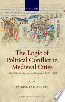 The Logic Of Political Conflict In Medieval Cities book
