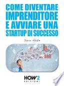 Come Diventare un Imprenditore e Avviare una Startup di Successo