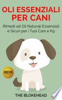 Oli essenziali per cani   Rimedi ad oli naturali essenziali e sicuri per i tuoi cani e K9