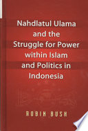 Nahdlatul Ulama And The Struggle For Power Within Islam And Politics In Indonesia