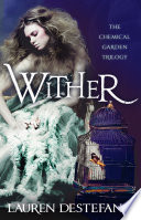 Wither (The Chemical Garden, Book 1) by Lauren DeStefano